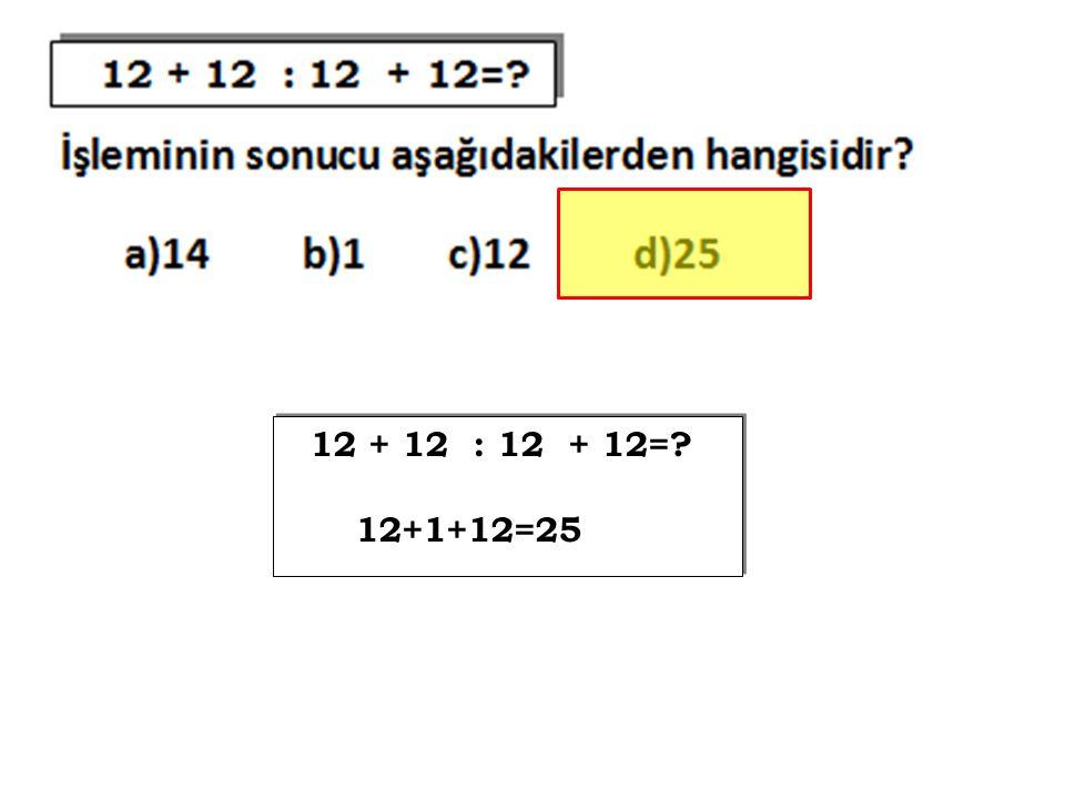 12 + 12 : 12 + 12=? 12+1+12=25 12 + 12 : 12 + 12=? 12+1+12=25