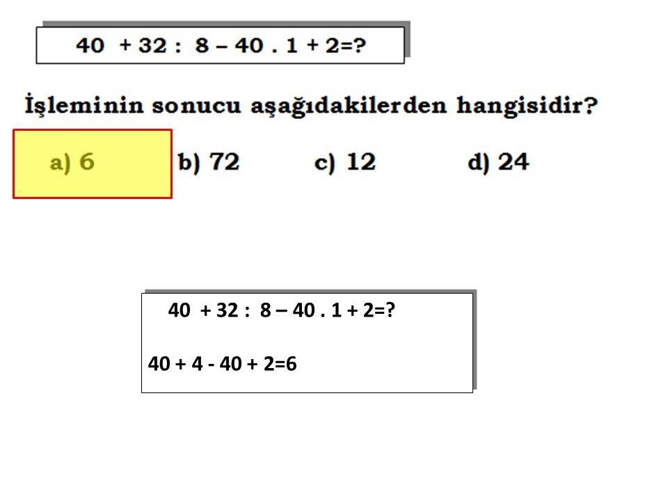 40 + 32 : 8 – 40. 1 + 2=? 40 + 4 - 40 + 2=6 40 + 32 : 8 – 40. 1 + 2=? 40 + 4 - 40 + 2=6