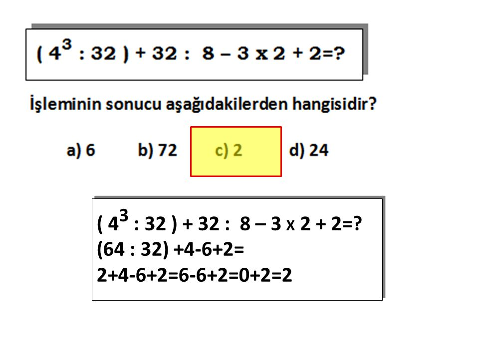 ( 4 3 : 32 ) + 32 : 8 – 3 X 2 + 2=? (64 : 32) +4-6+2= 2+4-6+2=6-6+2=0+2=2 ( 4 3 : 32 ) + 32 : 8 – 3 X 2 + 2=? (64 : 32) +4-6+2= 2+4-6+2=6-6+2=0+2=2