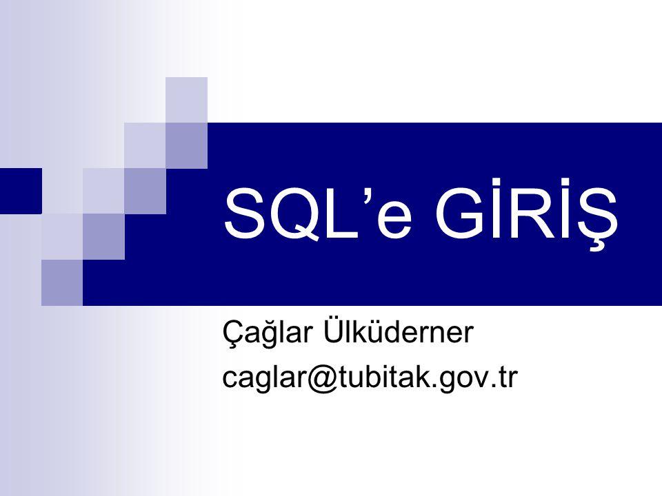 SQL'e GİRİŞ Çağlar Ülküderner caglar@tubitak.gov.tr