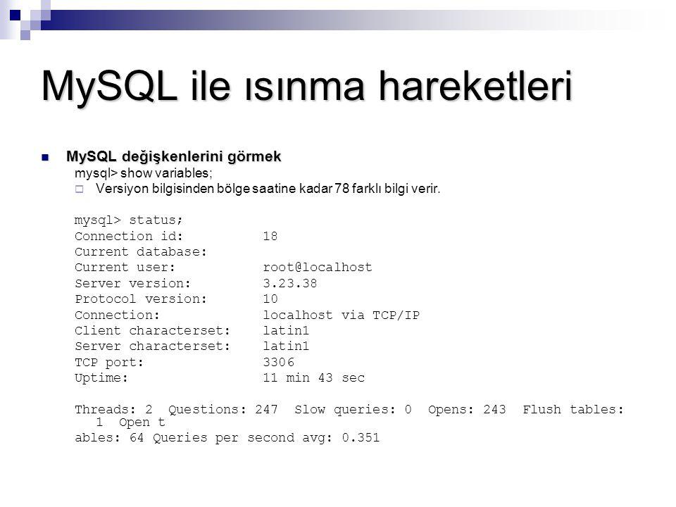 MySQL ile ısınma hareketleri MySQL değişkenlerini görmek MySQL değişkenlerini görmek mysql> show variables;  Versiyon bilgisinden bölge saatine kadar