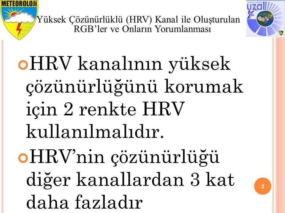 2 Yüksek Çözünürlüklü (HRV) Kanal ile Oluşturulan RGB'ler ve Onların Yorumlanması HRV kanalının yüksek çözünürlüğünü korumak için 2 renkte HRV kullanılmalıdır.