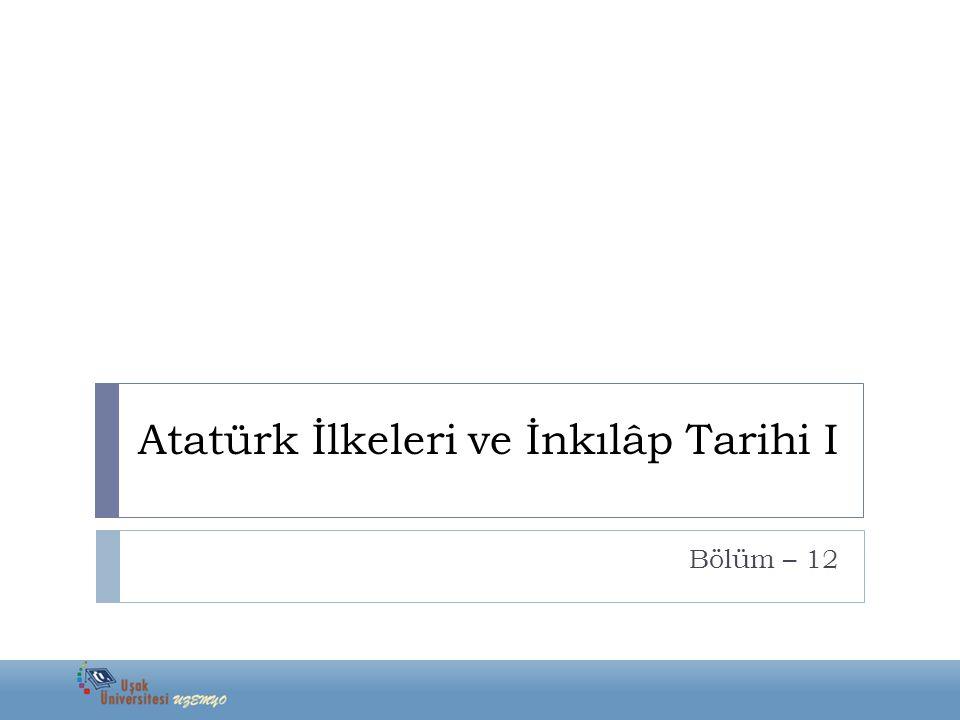 Atatürk İlkeleri ve İnkılâp Tarihi I Bölüm – 12