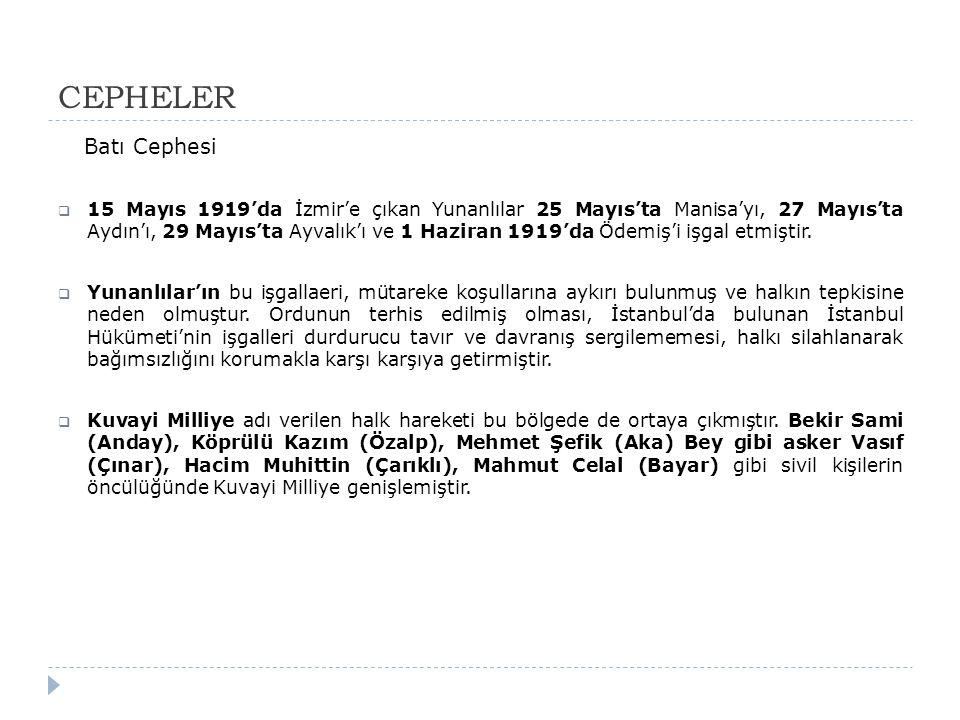 CEPHELER Batı Cephesi  15 Mayıs 1919'da İzmir'e çıkan Yunanlılar 25 Mayıs'ta Manisa'yı, 27 Mayıs'ta Aydın'ı, 29 Mayıs'ta Ayvalık'ı ve 1 Haziran 1919'