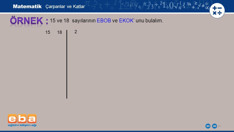 24 15 ve 18 sayılarının EBOB ve EKOK' unu bulalım. 2 Çarpanlar ve Katlar 15 18