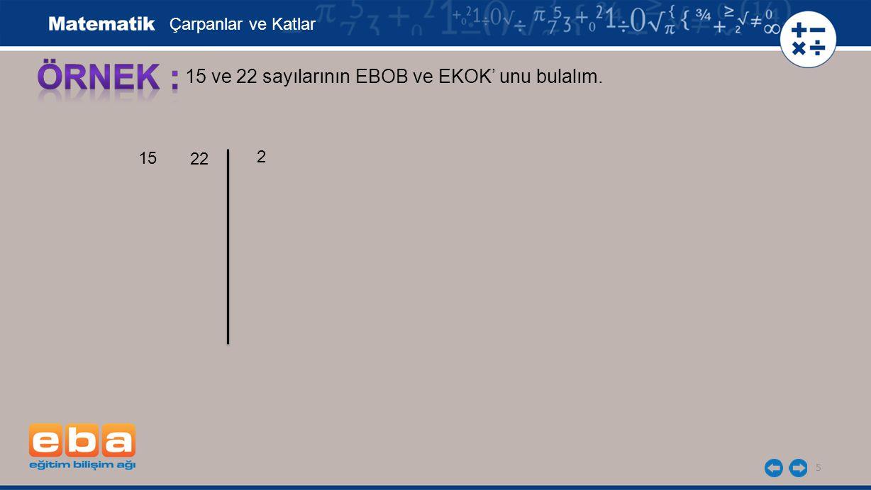 5 15 ve 22 sayılarının EBOB ve EKOK' unu bulalım. 15 2 Çarpanlar ve Katlar 22