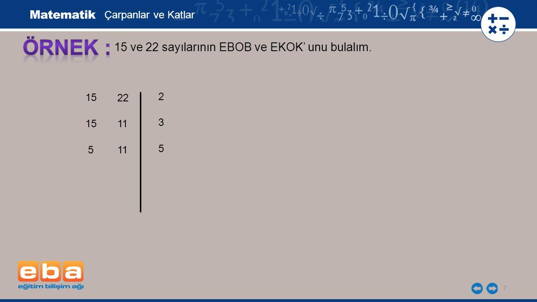 7 15 ve 22 sayılarının EBOB ve EKOK' unu bulalım. 15 5 3 5 2 Çarpanlar ve Katlar 22 11