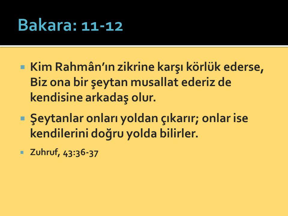 Kim Rahmân'ın zikrine karşı körlük ederse, Biz ona bir şeytan musallat ederiz de kendisine arkadaş olur.