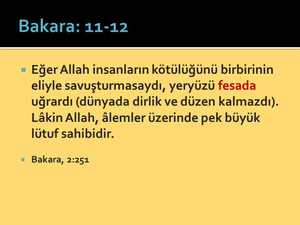  Eğer Allah insanların kötülüğünü birbirinin eliyle savuşturmasaydı, yeryüzü fesada uğrardı (dünyada dirlik ve düzen kalmazdı).
