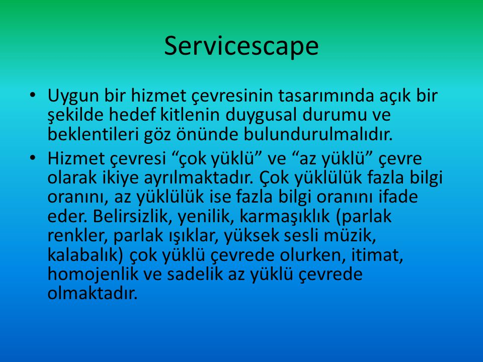 Servicescape Uygun bir hizmet çevresinin tasarımında açık bir şekilde hedef kitlenin duygusal durumu ve beklentileri göz önünde bulundurulmalıdır. Hiz