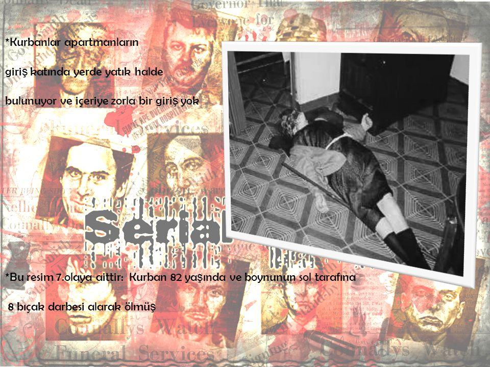 *Kurbanlar apartmanların giri ş katında yerde yatık halde bulunuyor ve içeriye zorla bir giri ş yok *Bu resim 7.olaya aittir: Kurban 82 ya ş ında ve b
