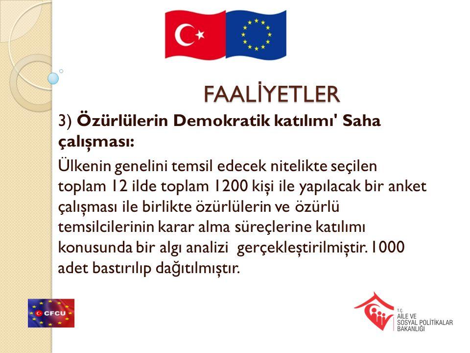 FAAL İ YETLER 3) Özürlülerin Demokratik katılımı' Saha çalışması: Ülkenin genelini temsil edecek nitelikte seçilen toplam 12 ilde toplam 1200 kişi ile