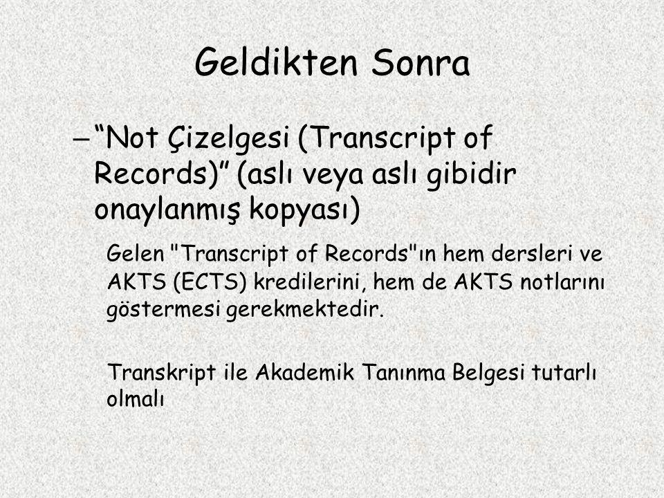 Geldikten Sonra – Not Çizelgesi (Transcript of Records) (aslı veya aslı gibidir onaylanmış kopyası) Gelen Transcript of Records ın hem dersleri ve AKTS (ECTS) kredilerini, hem de AKTS notlarını göstermesi gerekmektedir.