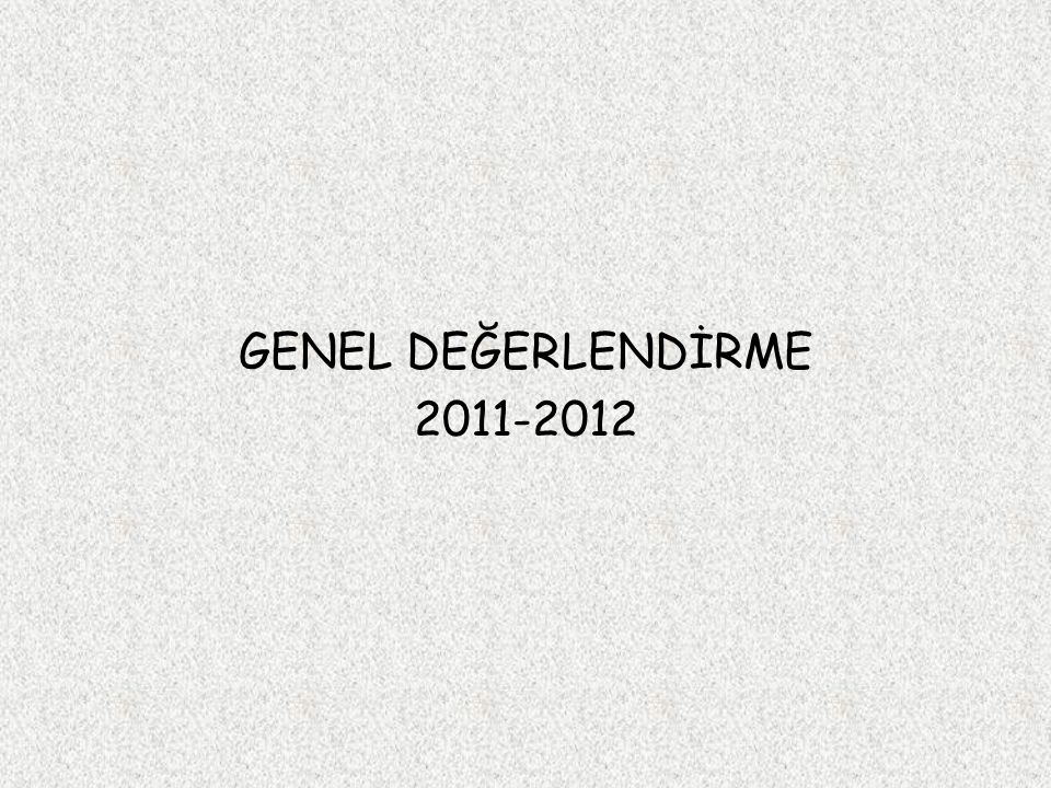 GENEL DEĞERLENDİRME 2011-2012