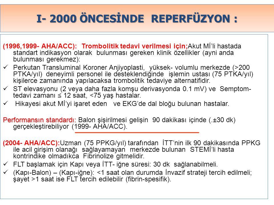 I- 2000 ÖNCESİNDE REPERFÜZYON : (1996,1999- AHA/ACC): Trombolitik tedavi verilmesi için;Akut Mİ'li hastada standart indikasyon olarak bulunması gereke