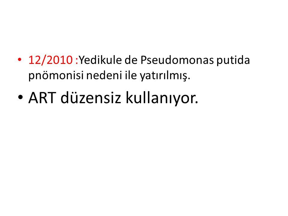12/2010 :Yedikule de Pseudomonas putida pnömonisi nedeni ile yatırılmış. ART düzensiz kullanıyor.