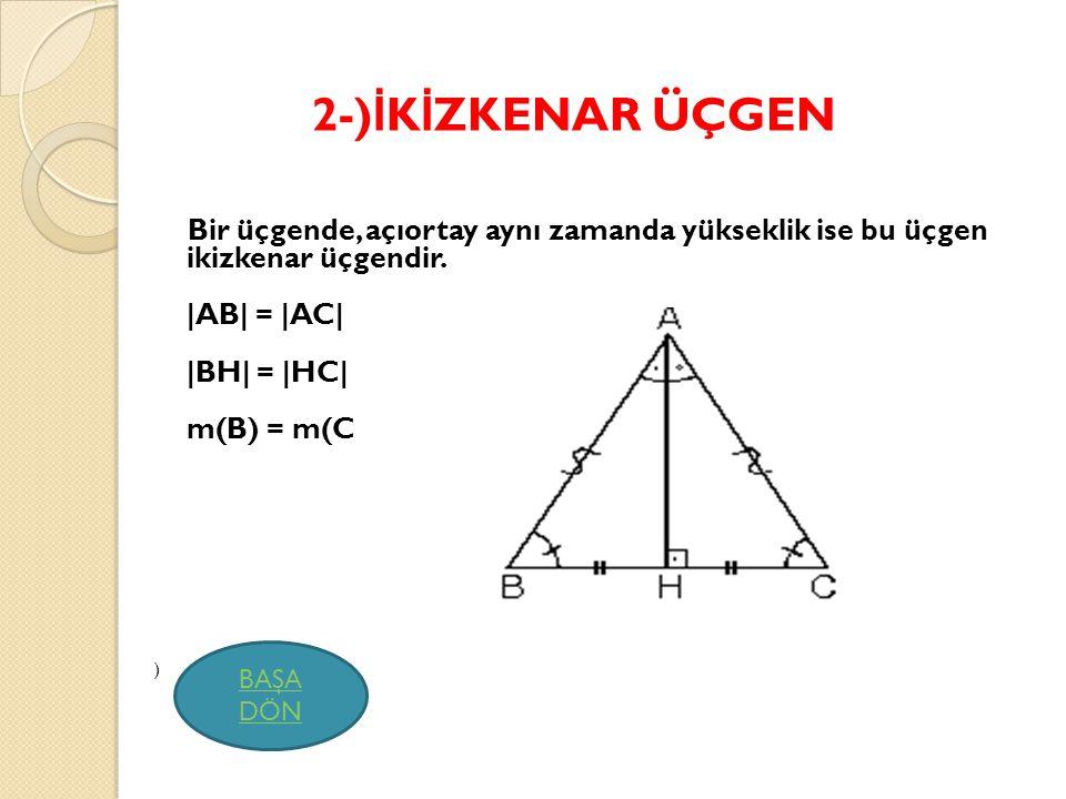 2-) İ K İ ZKENAR ÜÇGEN Bir üçgende, açıortay aynı zamanda yükseklik ise bu üçgen ikizkenar üçgendir.  AB  =  AC   BH  =  HC  m(B) = m(C ) BAŞA DÖN