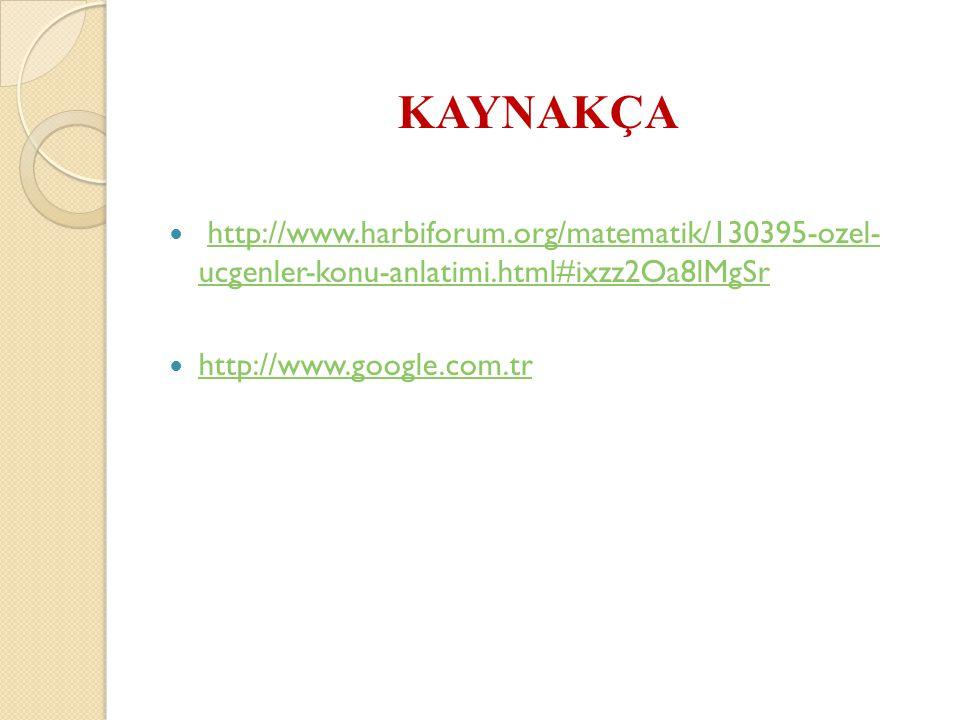 KAYNAKÇA http://www.harbiforum.org/matematik/130395-ozel- ucgenler-konu-anlatimi.html#ixzz2Oa8lMgSrhttp://www.harbiforum.org/matematik/130395-ozel- uc