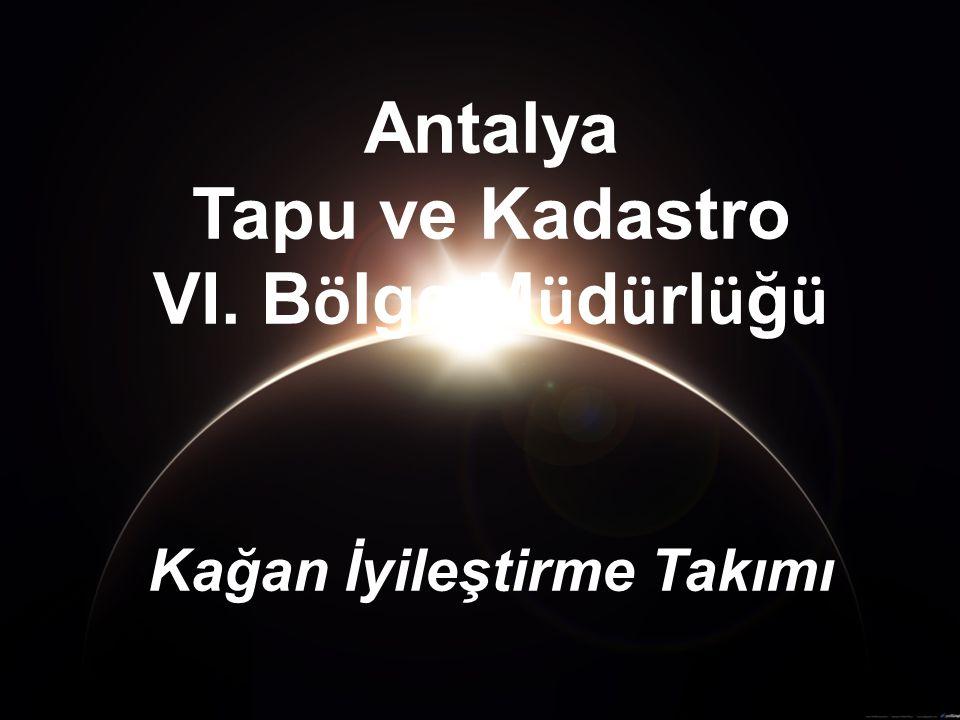 Antalya Tapu ve Kadastro VI. B ö lge M ü d ü rl ü ğ ü Kağan İyileştirme Takımı