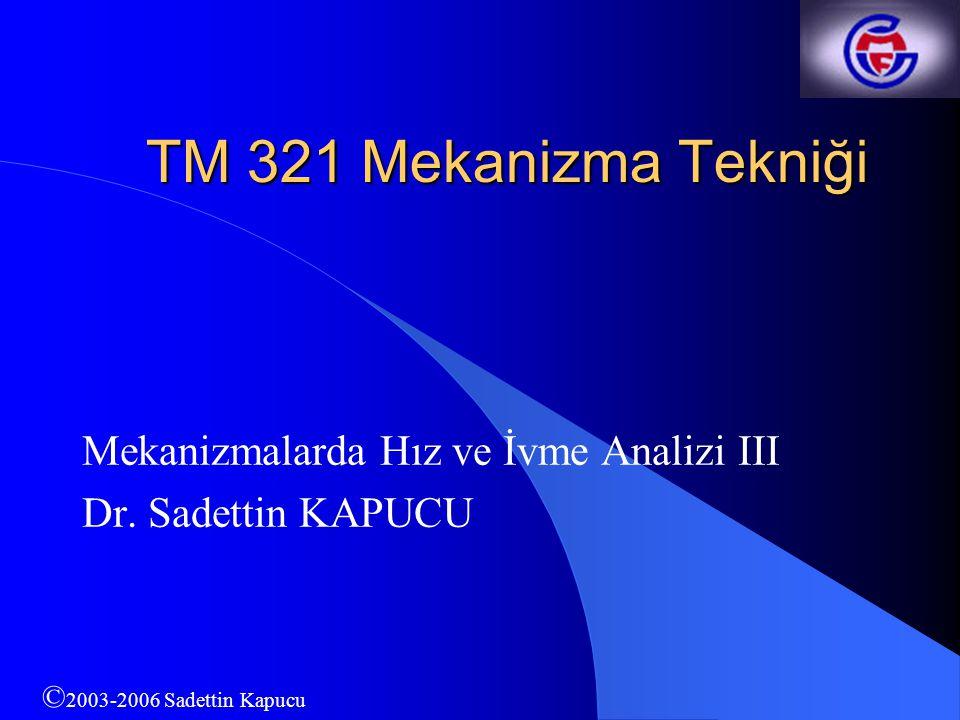 TM 321 Mekanizma Tekniği Mekanizmalarda Hız ve İvme Analizi III Dr.