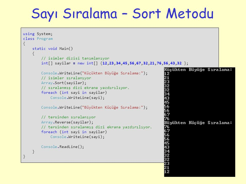 Sayı Sıralama – Sort Metodu 19 using System; class Program { static void Main() { // isimler dizisi tanımlanıyor int[] sayilar = new int[] {12,23,34,4