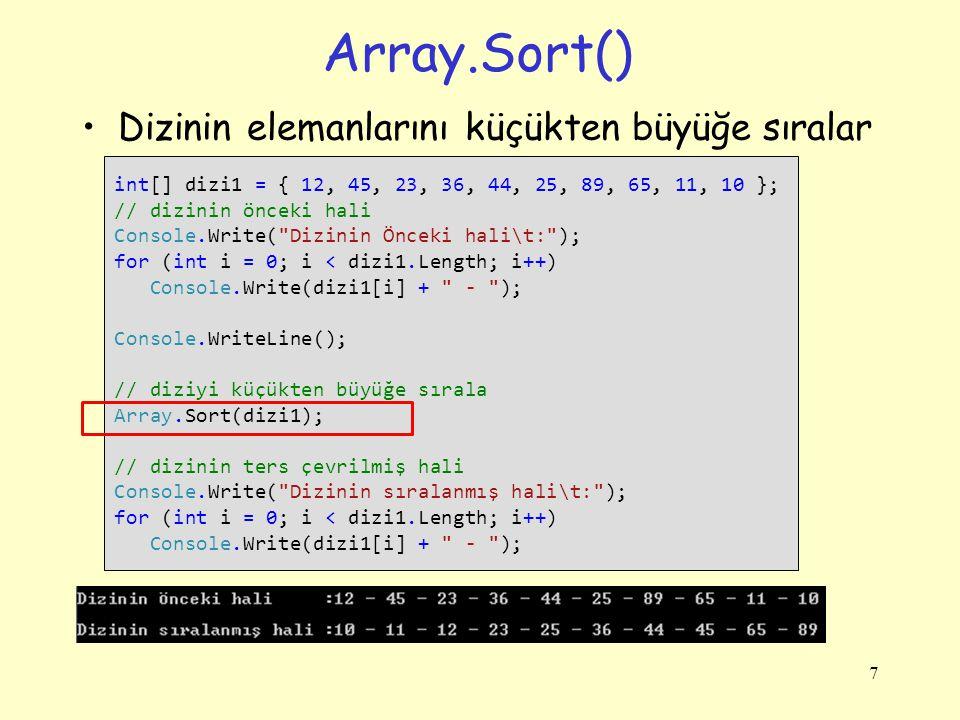 Array.Sort() Dizinin elemanlarını küçükten büyüğe sıralar 7 int[] dizi1 = { 12, 45, 23, 36, 44, 25, 89, 65, 11, 10 }; // dizinin önceki hali Console.W