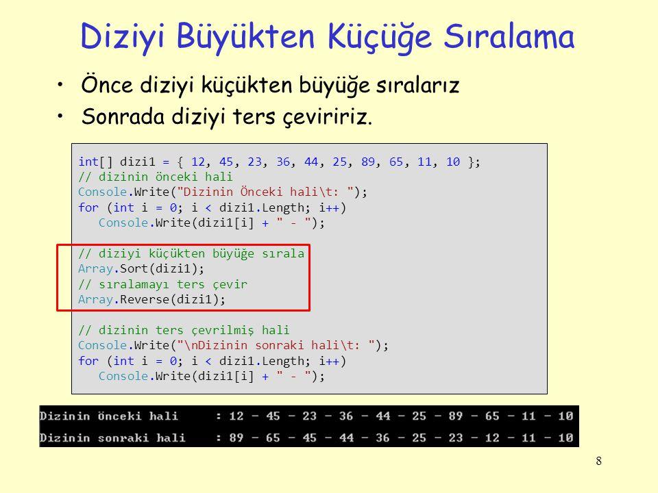 Diziyi Büyükten Küçüğe Sıralama Önce diziyi küçükten büyüğe sıralarız Sonrada diziyi ters çeviririz. 8 int[] dizi1 = { 12, 45, 23, 36, 44, 25, 89, 65,
