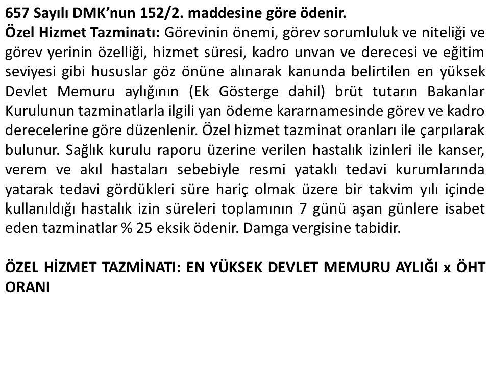 657 Sayılı DMK'nun 152/2. maddesine göre ödenir. Özel Hizmet Tazminatı: Görevinin önemi, görev sorumluluk ve niteliği ve görev yerinin özelliği, hizme