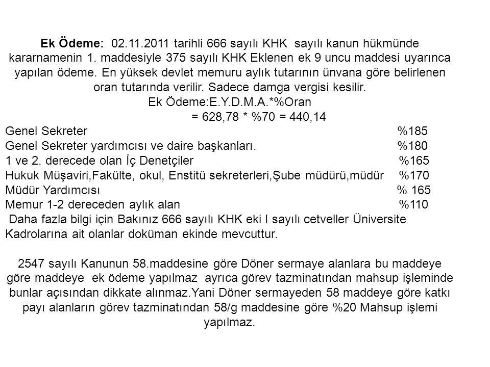 Ek Ödeme: 02.11.2011 tarihli 666 sayılı KHK sayılı kanun hükmünde kararnamenin 1. maddesiyle 375 sayılı KHK Eklenen ek 9 uncu maddesi uyarınca yapılan