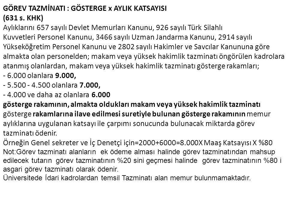 GÖREV TAZMİNATI : GÖSTERGE x AYLIK KATSAYISI (631 s. KHK) Aylıklarını 657 sayılı Devlet Memurları Kanunu, 926 sayılı Türk Silahlı Kuvvetleri Personel