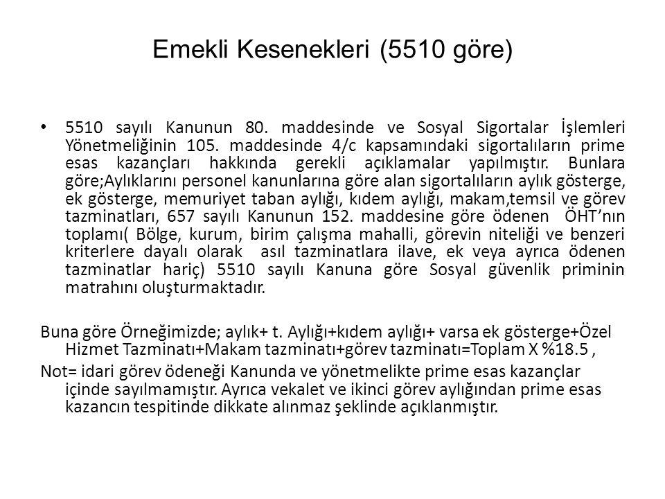 Emekli Kesenekleri (5510 göre) 5510 sayılı Kanunun 80. maddesinde ve Sosyal Sigortalar İşlemleri Yönetmeliğinin 105. maddesinde 4/c kapsamındaki sigor