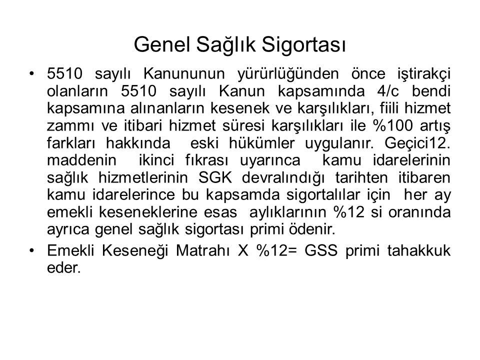 Genel Sağlık Sigortası 5510 sayılı Kanununun yürürlüğünden önce iştirakçi olanların 5510 sayılı Kanun kapsamında 4/c bendi kapsamına alınanların kesen