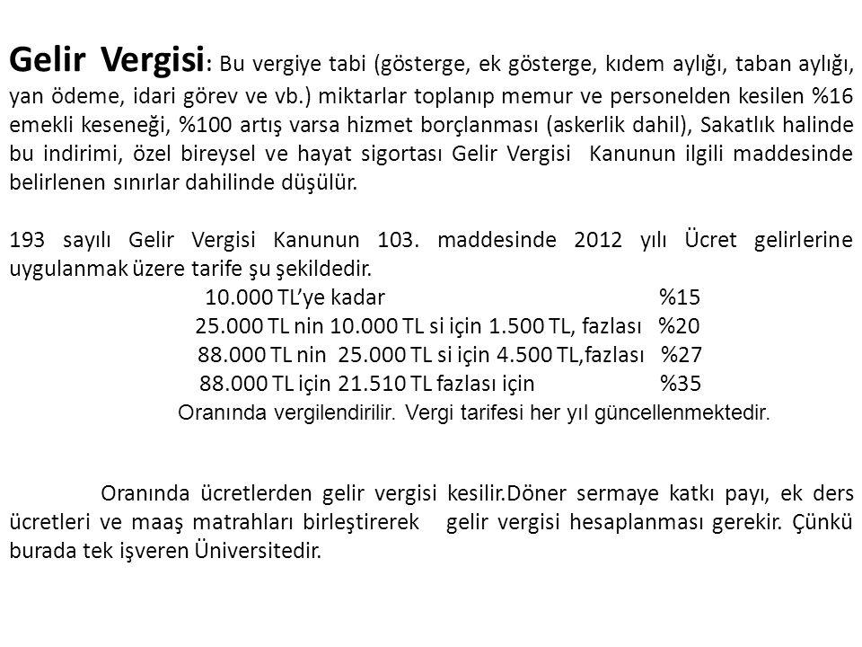 Gelir Vergisi : Bu vergiye tabi (gösterge, ek gösterge, kıdem aylığı, taban aylığı, yan ödeme, idari görev ve vb.) miktarlar toplanıp memur ve persone