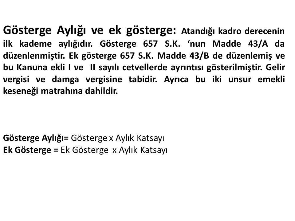 Gösterge Aylığı ve ek gösterge: Atandığı kadro derecenin ilk kademe aylığıdır. Gösterge 657 S.K. 'nun Madde 43/A da düzenlenmiştir. Ek gösterge 657 S.
