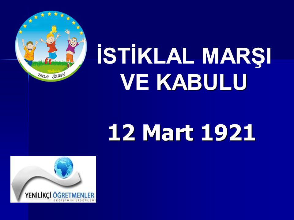 12 Mart 1921 İSTİKLAL MARŞI KABULU VE KABULU
