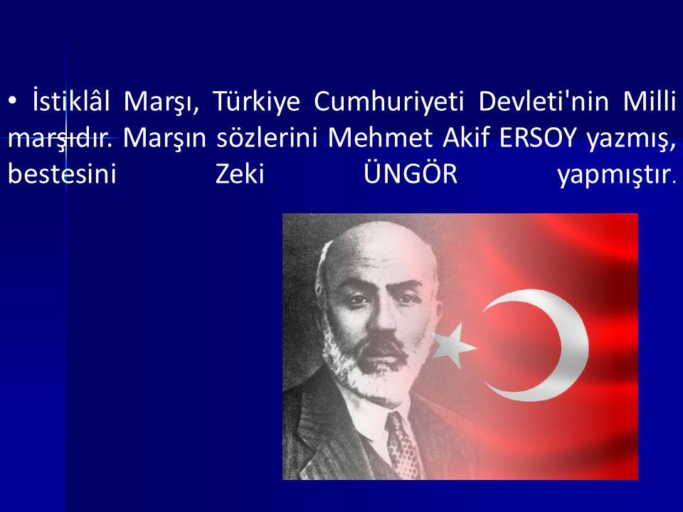 İstiklâl Marşı, Türkiye Cumhuriyeti Devleti nin Milli marşıdır.