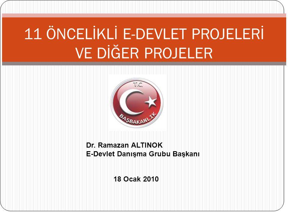 11 ÖNCELİKLİ E-DEVLET PROJELERİ VE DİĞER PROJELER 18 Ocak 2010 Dr. Ramazan ALTINOK E-Devlet Danışma Grubu Başkanı