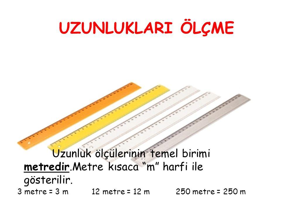 """UZUNLUKLARI ÖLÇME Uzunluk ölçülerinin temel birimi metredir.Metre kısaca """"m"""" harfi ile gösterilir. 3 metre = 3 m 12 metre = 12 m 250 metre = 250 m"""