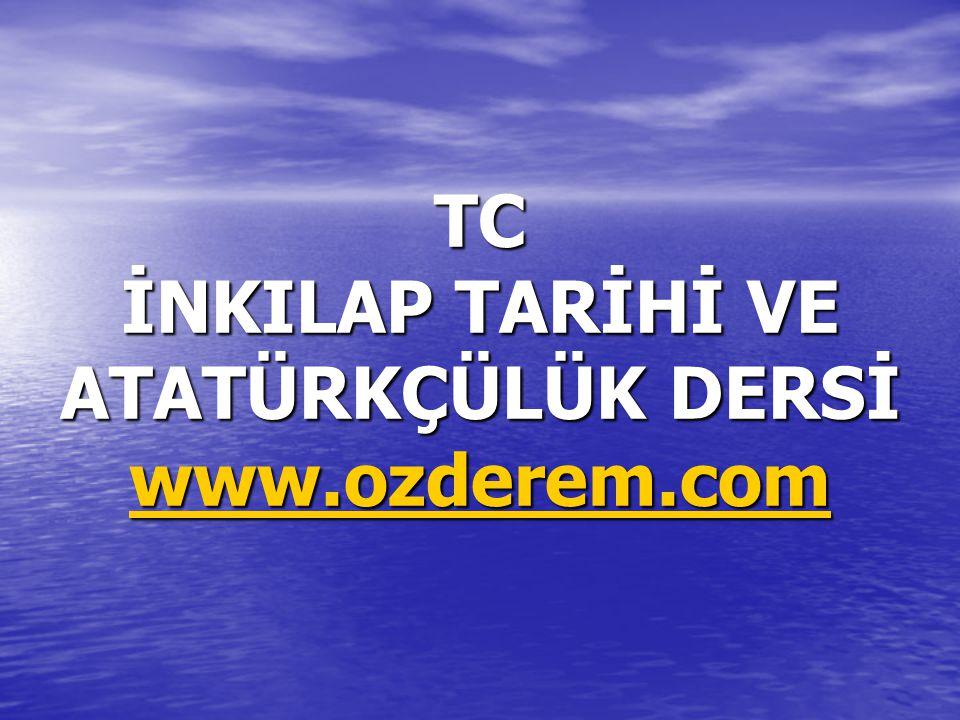 TC İNKILAP TARİHİ VE ATATÜRKÇÜLÜK DERSİ www.ozderem.com www.ozderem.com