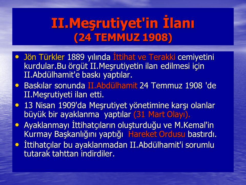 II.Meşrutiyet'in İlanı (24 TEMMUZ 1908) Jön Türkler 1889 yılında İttihat ve Terakki cemiyetini kurdular.Bu örgüt II.Meşrutiyetin ilan edilmesi için II