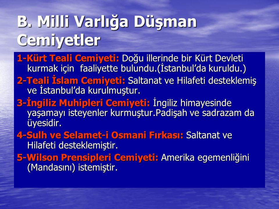 B. Milli Varlığa Düşman Cemiyetler 1-Kürt Teali Cemiyeti: Doğu illerinde bir Kürt Devleti kurmak için faaliyette bulundu.(İstanbul'da kuruldu.) 2-Teal