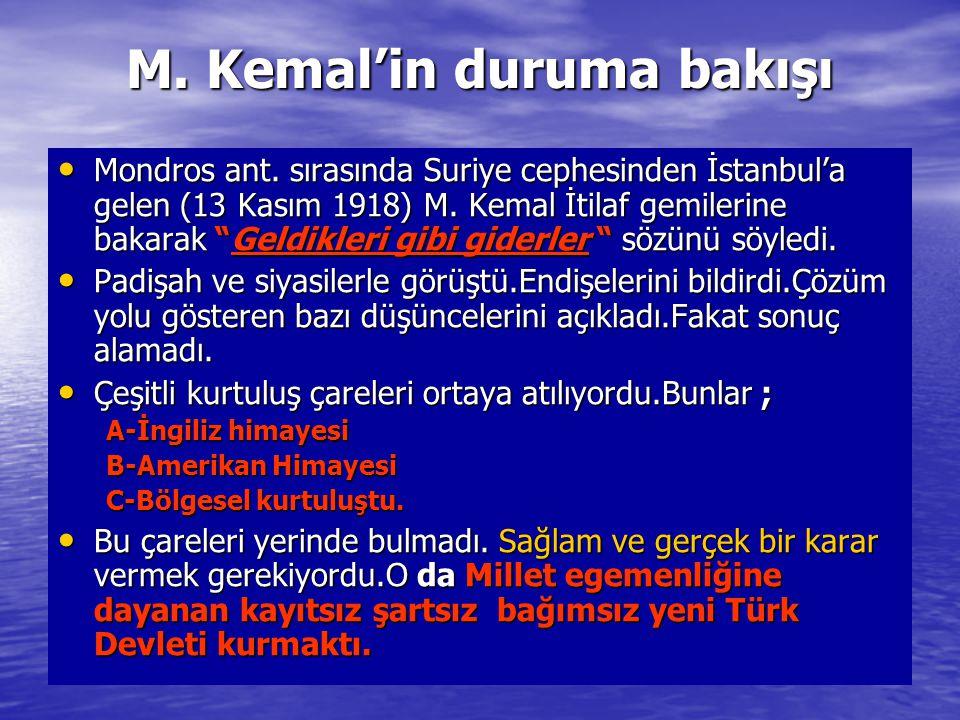 """M. Kemal'in duruma bakışı Mondros ant. sırasında Suriye cephesinden İstanbul'a gelen (13 Kasım 1918) M. Kemal İtilaf gemilerine bakarak """"Geldikleri gi"""