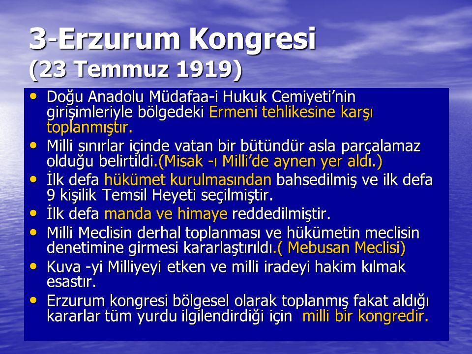 3-Erzurum Kongresi (23 Temmuz 1919) Doğu Anadolu Müdafaa-i Hukuk Cemiyeti'nin girişimleriyle bölgedeki Ermeni tehlikesine karşı toplanmıştır. Doğu Ana
