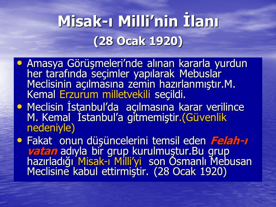 Misak-ı Milli'nin İlanı (28 Ocak 1920) Amasya Görüşmeleri'nde alınan kararla yurdun her tarafında seçimler yapılarak Mebuslar Meclisinin açılmasına ze