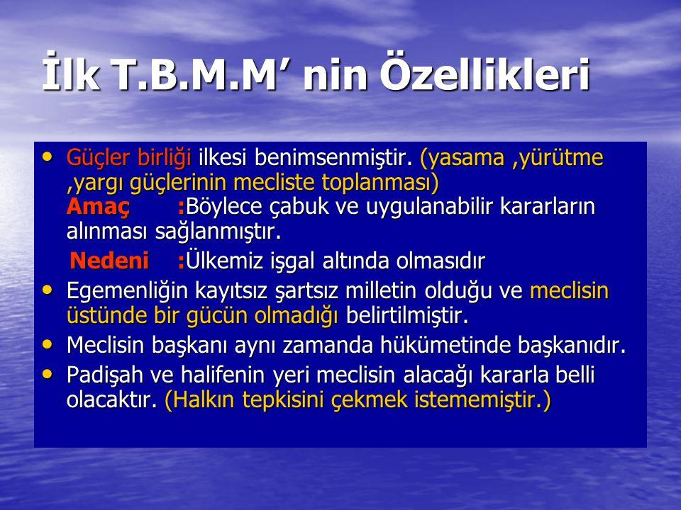 İlk T.B.M.M' nin Özellikleri Güçler birliği ilkesi benimsenmiştir. (yasama,yürütme,yargı güçlerinin mecliste toplanması) Amaç:Böylece çabuk ve uygulan