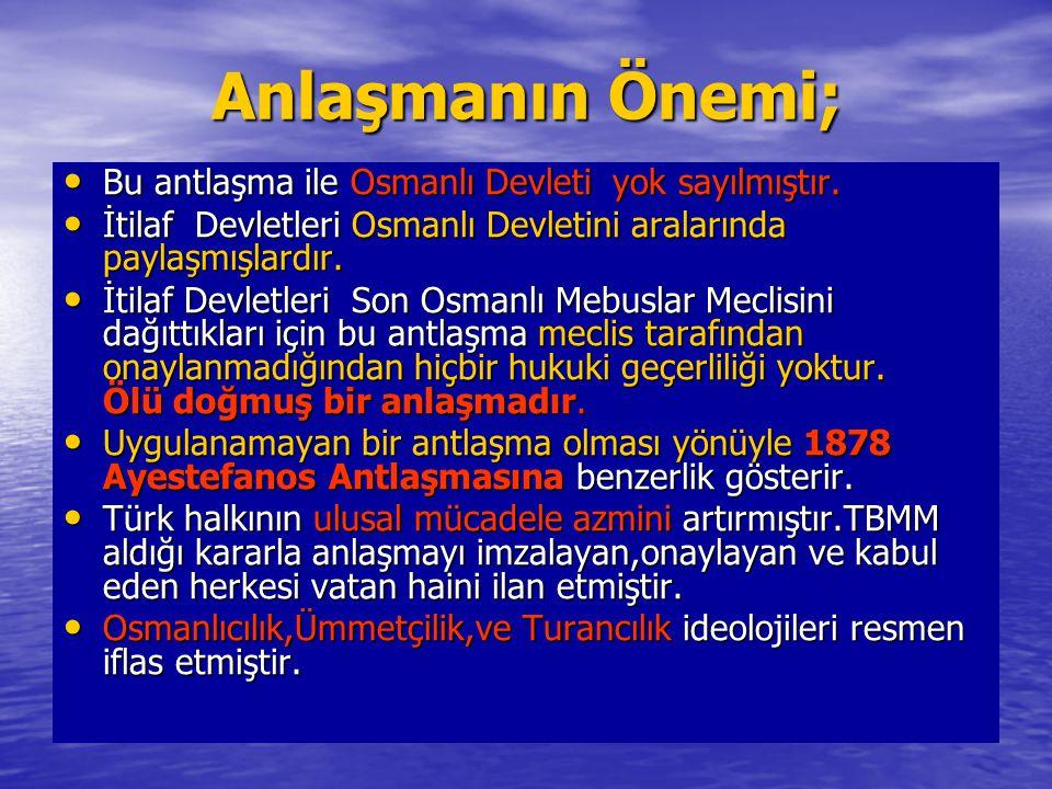 Anlaşmanın Önemi; Bu antlaşma ile Osmanlı Devleti yok sayılmıştır. Bu antlaşma ile Osmanlı Devleti yok sayılmıştır. İtilaf Devletleri Osmanlı Devletin