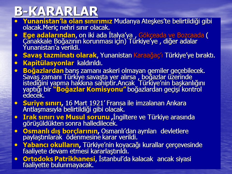 B-KARARLAR Yunanistan'la olan sınırımız Mudanya Ateşkes'te belirtildiği gibi olacak.Meriç nehri sınır olacak. Yunanistan'la olan sınırımız Mudanya Ate