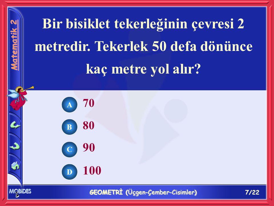 7/22 GEOMETRİ (Üçgen-Çember-Cisimler) Bir bisiklet tekerleğinin çevresi 2 metredir.