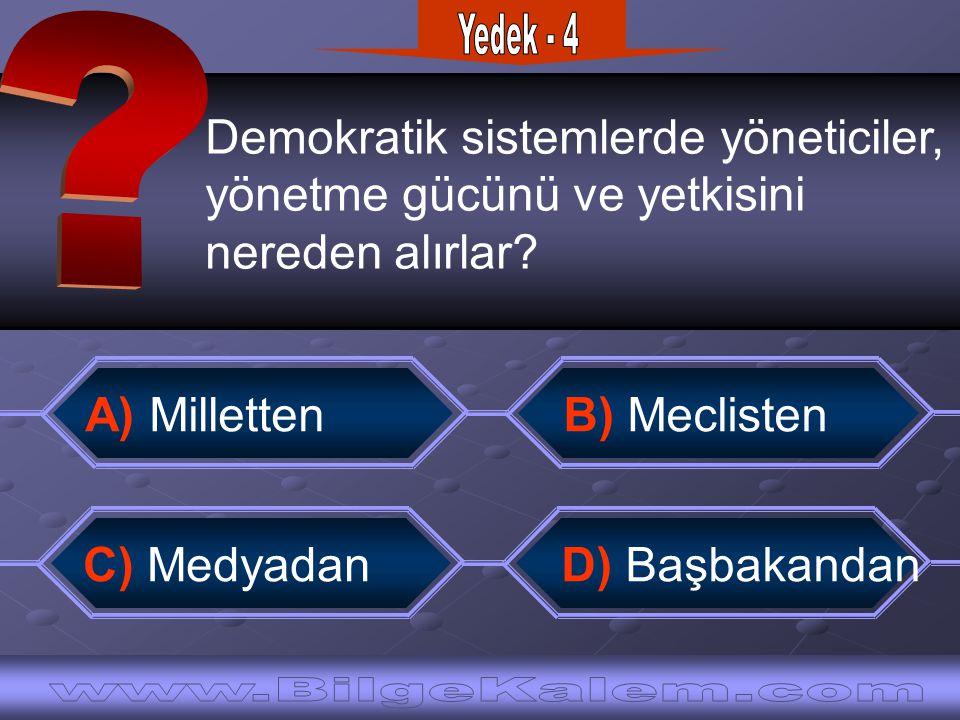 Demokratik sistemlerde yöneticiler, yönetme gücünü ve yetkisini nereden alırlar? C) Medyadan B) MeclistenA) Milletten D) Başbakandan