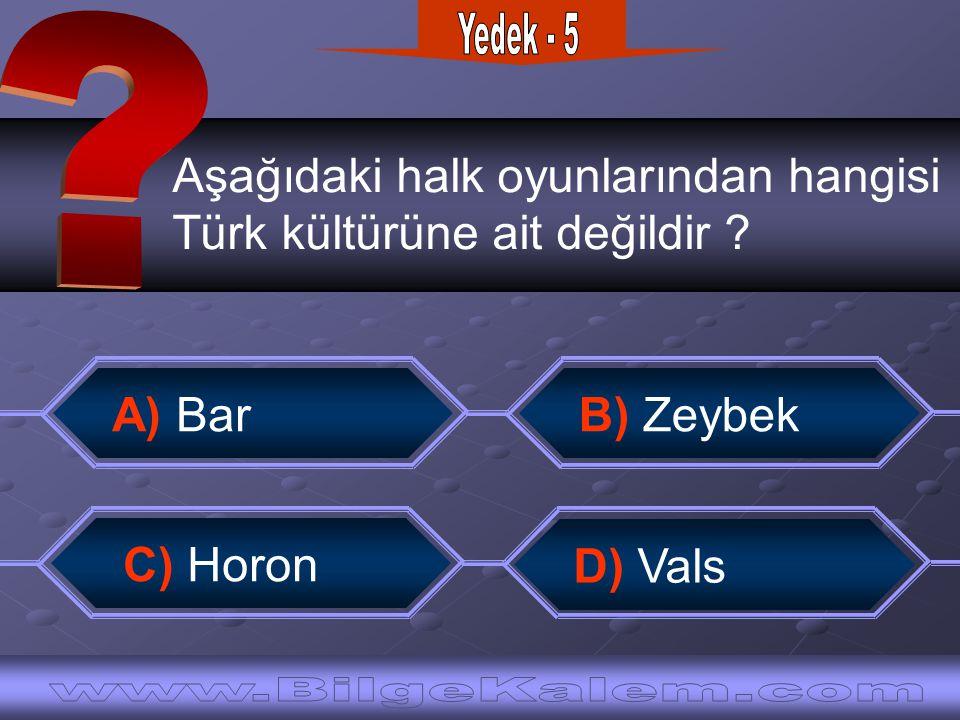Aşağıdaki halk oyunlarından hangisi Türk kültürüne ait değildir ? C) Horon A) Bar D) Vals B) Zeybek